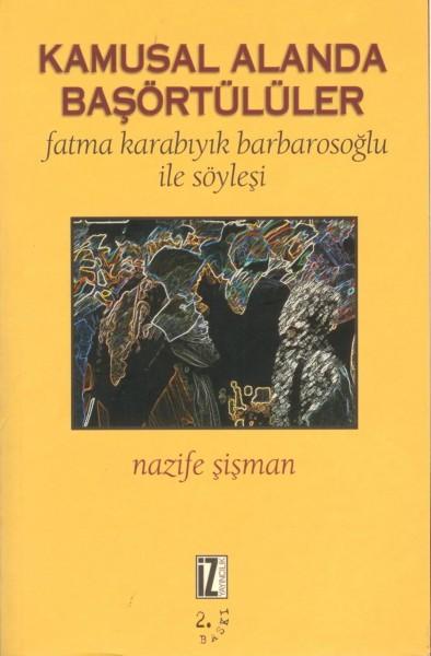 Kamusal Alanda Bas Örtülüler; Fatma Karabiyik Barbarosoglu Ile Söylesi