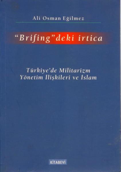 BRIFINGDEKI IRTICA (TÜRKIYEDE MILITARIZM YÖNETIM I