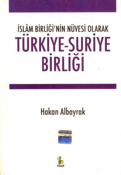 Türkiye-suriye Birligi -islâm Birligi'nin Nüvesi Olarak-