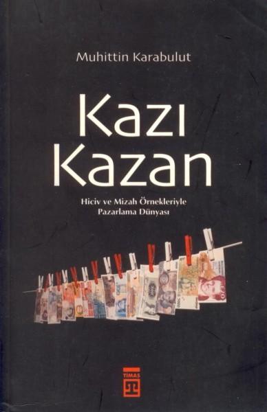 Kazi Kazan; Hiciv ve Mizah Örnekleriyle Pazarlama Dünyasi
