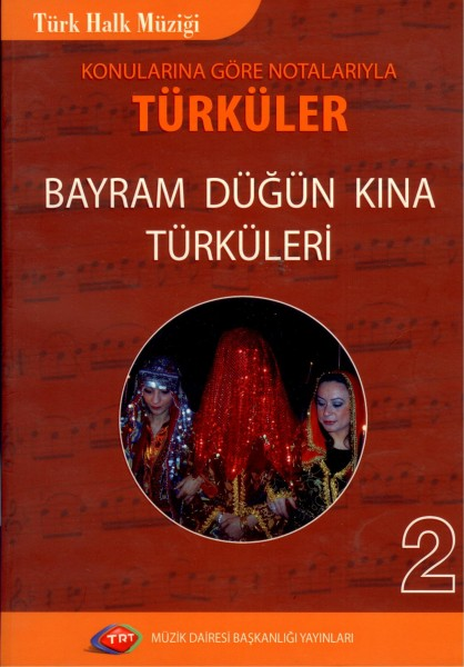 Konularina Göre Notolariyla Türküler & Bayram Dügün Kina Türküleri