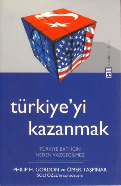 Türkiye'yi Kazanmak & Türkiye Bati Icin Neden Vazgecilmez