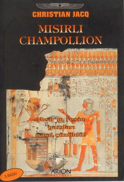Misirli Champollion; Misir'in Resim Yazilari Nasil Cözüldü?